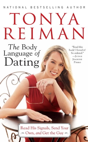 The Body Language of Dating Read His Signals,  Send Your Own,  and Get the Guy