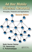 Ad Hoc Mobile Wireless Networks: Principles, Protocols, and Applications, Second Edition