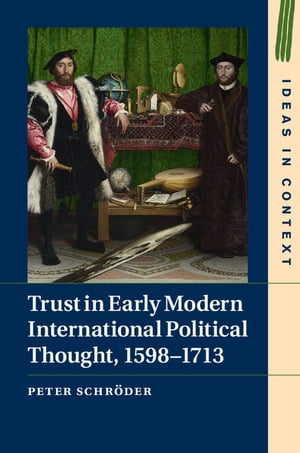 Trust in Early Modern International Political Thought,  1598?1713