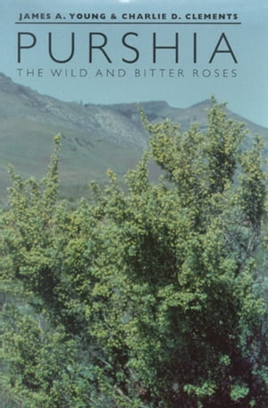 Purshia: The Wild And Bitter Roses by James A. Young