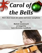 Carol of the Bells Pure sheet music for piano and tenor saxophone by Mykola Leontovych arranged by Lars Christian Lundholm by Pure Sheet music