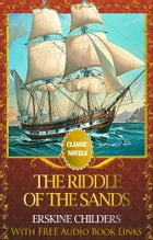 THE RIDDLE OF THE SANDS Classic Novels: New Illustrated [Free Audiobook Links] by Erskine Childers