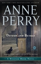 Defend and Betray: A William Monk Novel by Anne Perry