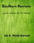 Southern Horrors: Lynch Law in All Its Phases