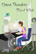 Dying Thoughts: Third Wish by Joey Paul