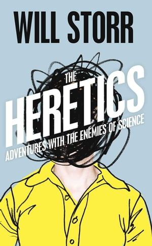 The Heretics Adventures with the Enemies of Science