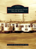 Altoona and Logan Valley Electric Railway by Leonard E. Alwine