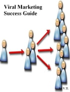 Viral Marketing Success Guide by V.T.