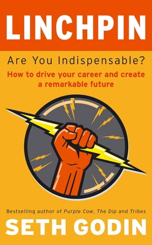 Linchpin Are You Indispensable? How to drive your career and create a remarkable future