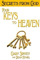 Your Keys to Heaven: Secrets from God by Gary Spivey