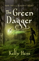 The Green Dagger: The BlackMyst Trilogy, #2 by Kelly Hess