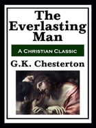 The Everlasting Man (with linked TOC) by G K. Chesterton