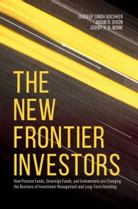 The New Frontier Investors: How Pension Funds, Sovereign Funds, and Endowments are Changing the…