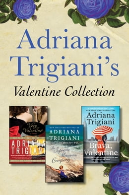Book Adriana Trigiani's Valentine Collection: Very Valentine, Brava, Valentine, and The Supreme Macaroni… by Adriana Trigiani