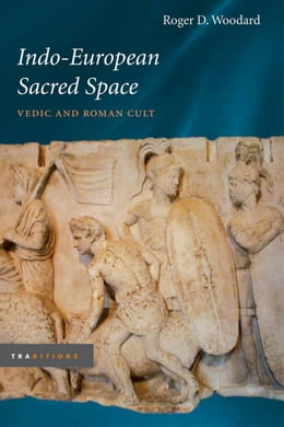 Book Indo-European Sacred Space: Vedic and Roman Cult by Roger D. Woodard