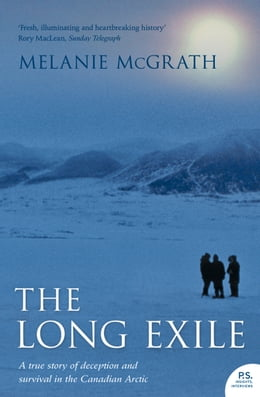 Book The Long Exile: A true story of deception and survival amongst the Inuit of the Canadian Arctic by Melanie McGrath