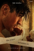 The Scars Between Us by MK Schiller