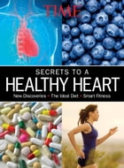 TIME The Secrets to a Healthy Heart by Editors of TIME