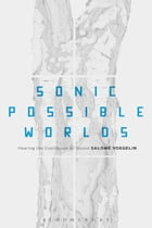 Sonic Possible Worlds: Hearing the Continuum of Sound by Dr Salomé Voegelin