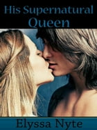 His Supernatural Queen by Elyssa Nyte