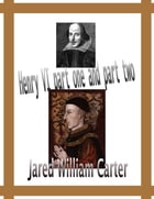 Henry VI Part one and Part two by Jared William Carter
