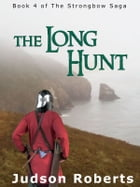 The Long Hunt: Book 4 of The Strongbow Saga