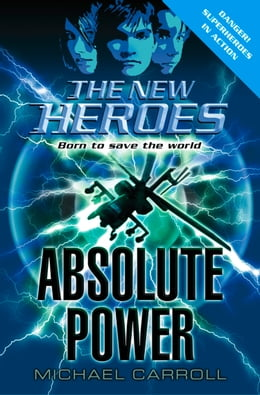 Book Absolute Power (The New Heroes, Book 3) by Michael Carroll