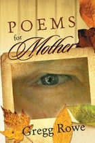 Poems for Mother by Gregg Rowe