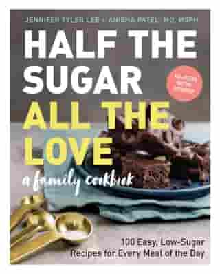 Half the Sugar, All the Love: 100 Easy, Low-Sugar Recipes for Every Meal of the Day