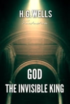 God, the Invisible King by H. Wells