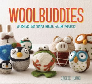 Woolbuddies 20 Irresistibly Simple Needle Felting Projects