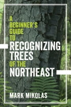 A Beginner's Guide to Recognizing Trees of the Northeast Cover Image