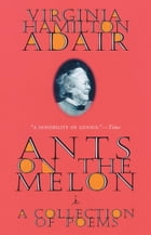 Ants on the Melon: A Collection of Poems by Virginia Adair