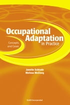 Occupational Adaptation in Practice: Concepts and Cases by Janette Schkade
