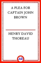 A Plea for Captain John Brown by Henry David Thoreau