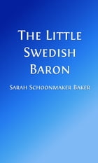 The Little Swedish Baron (Illustrated Edition) by Sarah Schoonmaker Baker