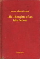 Idle Thoughts of an Idle Fellow by Jerome Klapka Jerome