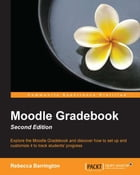Moodle Gradebook - Second Edition by Rebecca Barrington