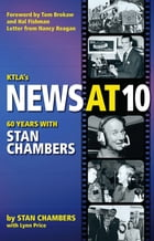 KTLA's News At 10: Sixty Years with Stan Chambers by Stan Chambers
