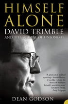 Himself Alone: David Trimble and the Ordeal Of Unionism (TEXT ONLY) by Dean Godson
