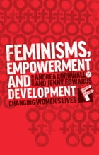 Feminisms, Empowerment and Development: Changing Womens Lives