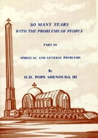 So Many Years with the Problems of People Part 3: Spiritual and General Problems by H.H. Pope Shenouda III