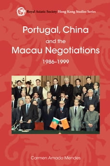 Portugal, China and the Macau Negotiations, 1986-1999