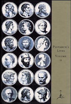 The Lives of the Noble Grecians and Romans,  Volume II (A Modern Library E-Book)