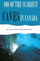 100 of the Scariest Caves In the Canada by alex trostanetskiy