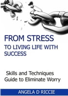 From Stress To Living Life With Success by Angela D. Riccie