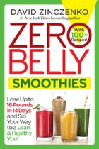 Zero Belly Smoothies: Lose up to 16 Pounds in 14 Days and Sip Your Way to A Lean & Healthy You! by David Zinczenko