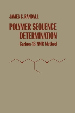 Book Polymer Sequence Determination: Carbon-13 NMR Method by Randall, James