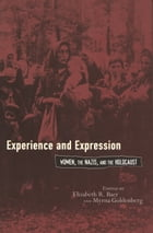 Experience and Expression: Women, the Nazis, and the Holocaust by Elizabeth R. Baer