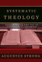 Systematic Theology by Strong, Augustus